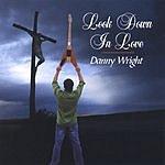 Rev. Danny Wright Look Down In Love