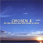 Chosen X For The Times You Feel Dead Or Alive