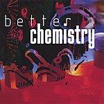 Better Chemistry True Chemistry