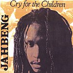 Jah Beng Cry For The Children