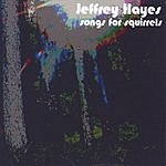 Jeffrey Hayes Songs For Squirrels