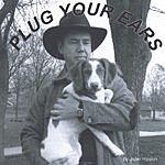 John Haskin Plug Your Ears