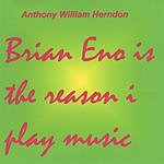 Anthony William Herndon Brian Eno Is The Reason I Play Music