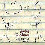 Awful Goodness Anything (Maxi-Single)