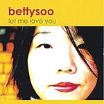 BettySoo Let Me Love You