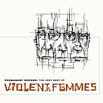 Violent Femmes Permanent Record: The Very Best Of The Violent Femmes