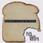 Papa Joe Grappa Too White To Sing The Blues