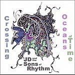 J.D. & The Sons Of Rhythm Crossing Oceans of Time