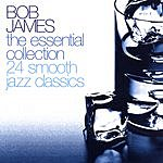 Bob James The Essential Collection: 24 Smooth Jazz Classics