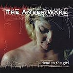 The Amber Wake Dead To The Girl