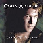Colin Arthur Livin' On Dreams