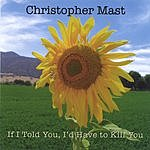 Christopher Mast If I Told You, I'd Have To Kill You