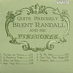 Brent Randall & His Pinecones Quite Precisely Brent Randall & His Pinecones