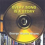 George Wythe Wayne Every Song Is A Story