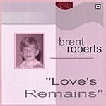Brent Roberts Love's Remains (Limited Edition Single)