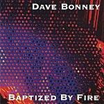 Dave Bonney Baptized By Fire