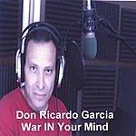 Don Ricardo Garcia War In Your Mind