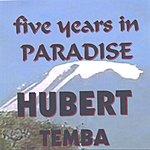 Hubert Temba Five Years In Paradise