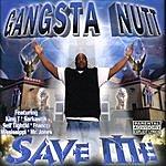 Gangsta Nutt Save Me (Parental Advisory)
