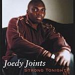 Joedy Joints Strong Tonight