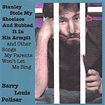Barry Louis Polisar Stanley Stole My Shoelace And Rubbed It In His Armpit And Other Songs My Parents Won't Let Me Sing