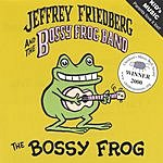 Jeffrey Friedberg & The Bossy Frog Band The Bossy Frog