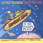 Jeffrey Friedberg & The Bossy Frog Band Rocket Ship To The Sleepy Place