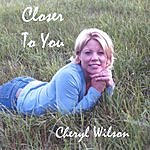 Cheryl Wilson Closer To You