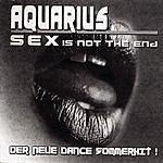 Aquarius Sex (Is Not The End)