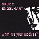 Bruce Engelhart What Are Your Motives?