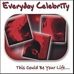Everyday Celebrity This Could Be Your Life...
