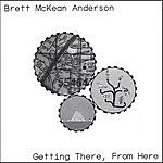 Brett McKean Anderson Getting There, From Here