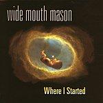 Wide Mouth Mason Where I Started