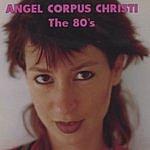 Angel Corpus Christi The 80s