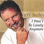Jeff Bailey I Won't Be Lonely Anymore