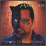Alexian The Mother, The Magick, The Music