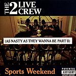 2 Live Crew Sports Weekend (As Nasty As They Wanna Be, Part II) (Parental Advisory)