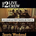 2 Live Crew Sports Weekend (As Clean As They Wanna Be, Part II) (Edited)