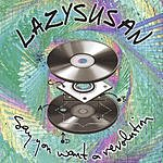 Lazy Susan Say You Want A Revolution
