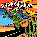 Hugacactus The Road To...