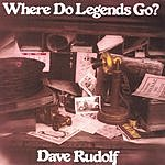 Dave Rudolf Where Do Legends Go?