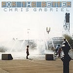 Chris Gabriel For The Better