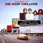 Be-Bop Deluxe The Best Of Be-Bop Deluxe: Raiding The Divine Archives