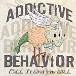 Addictive Behavior Call It What You Will