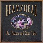 Heavyhead Mr. Possum & Other Tales