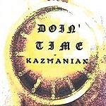Kazmaniax Doin' Time