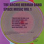 The Archie Herman Band Space Music, Vol.1