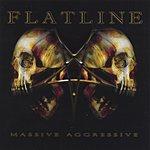 Flatline Massive Aggressive