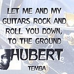 Hubert Temba Let Me And My Guitars Rock And Roll You Down, To The Ground