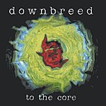 Downbreed To The Core